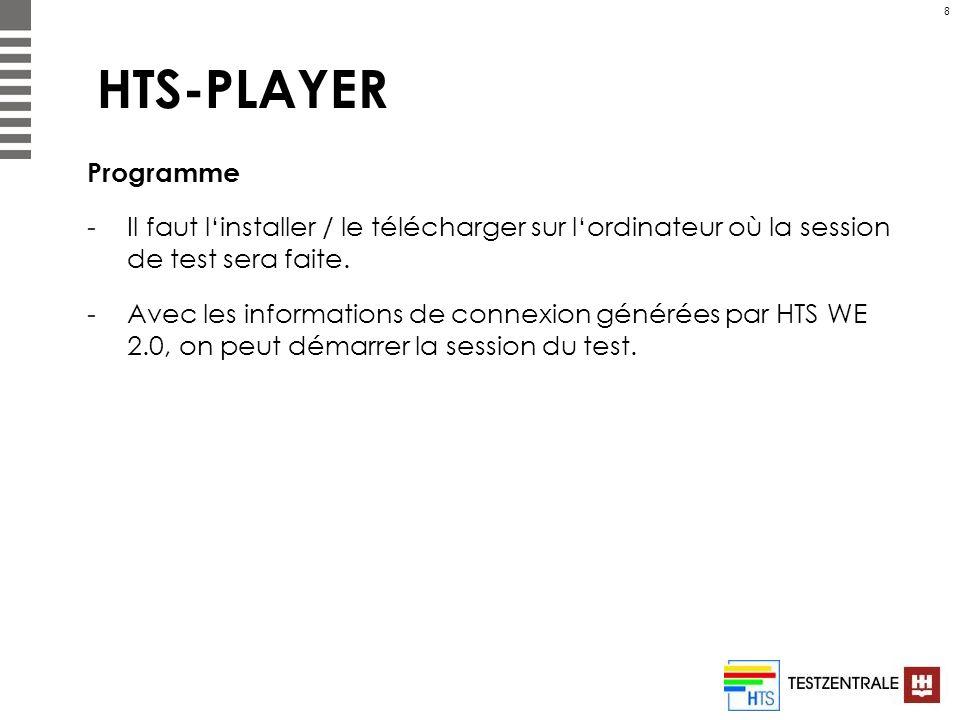 8 HTS-PLAYER Programme -Il faut linstaller / le télécharger sur lordinateur où la session de test sera faite. -Avec les informations de connexion géné