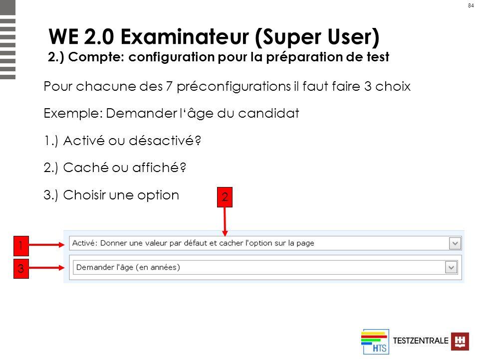 84 WE 2.0 Examinateur (Super User) 2.) Compte: configuration pour la préparation de test Pour chacune des 7 préconfigurations il faut faire 3 choix Ex