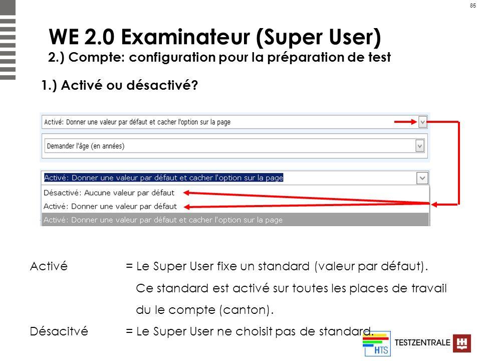85 WE 2.0 Examinateur (Super User) 2.) Compte: configuration pour la préparation de test 1.) Activé ou désactivé? Activé = Le Super User fixe un stand