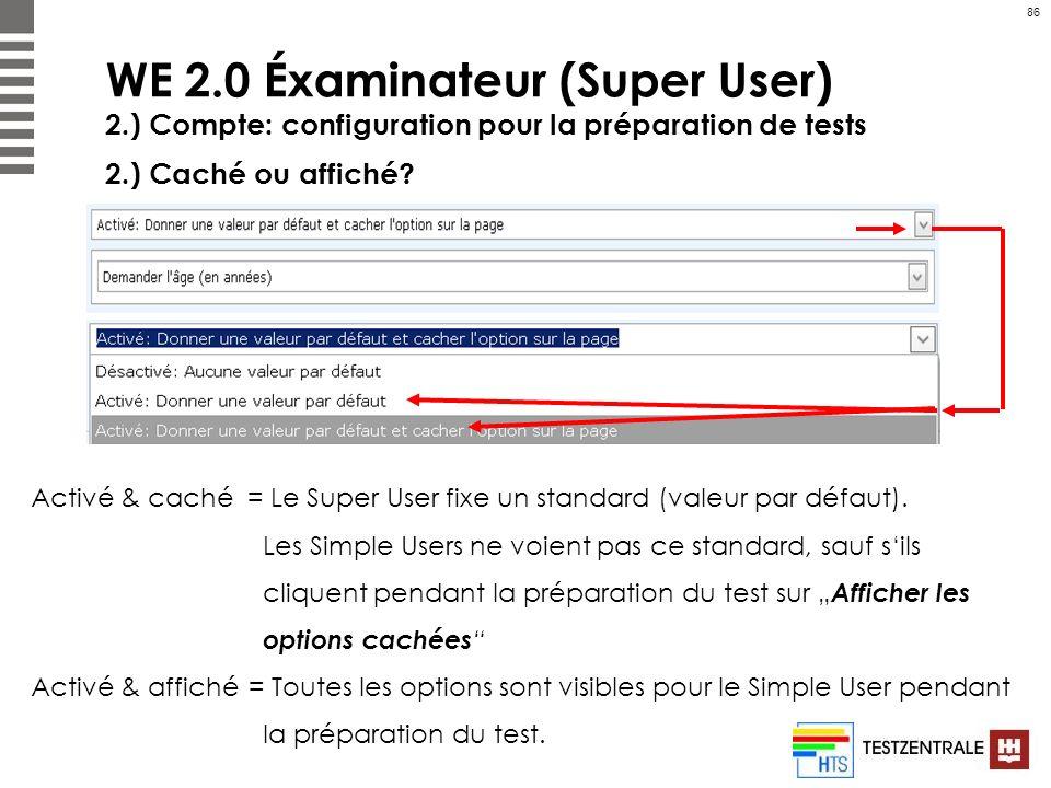 86 WE 2.0 Éxaminateur (Super User) 2.) Compte: configuration pour la préparation de tests 2.) Caché ou affiché? Activé & caché = Le Super User fixe un