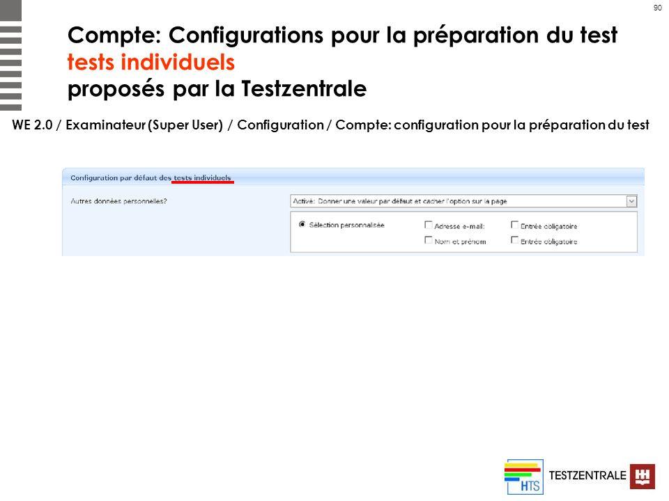 90 Compte: Configurations pour la préparation du test tests individuels proposés par la Testzentrale WE 2.0 / Examinateur (Super User) / Configuration