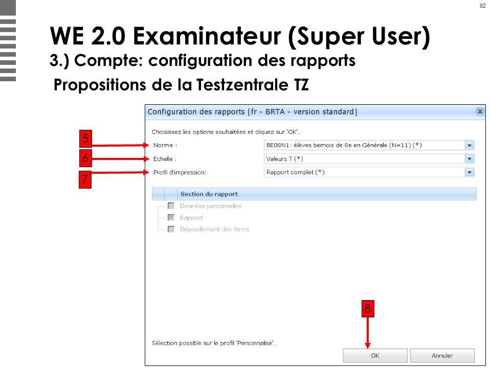 92 WE 2.0 Examinateur (Super User) 3.) Compte: configuration des rapports 5 6 7 8 Propositions de la Testzentrale TZ