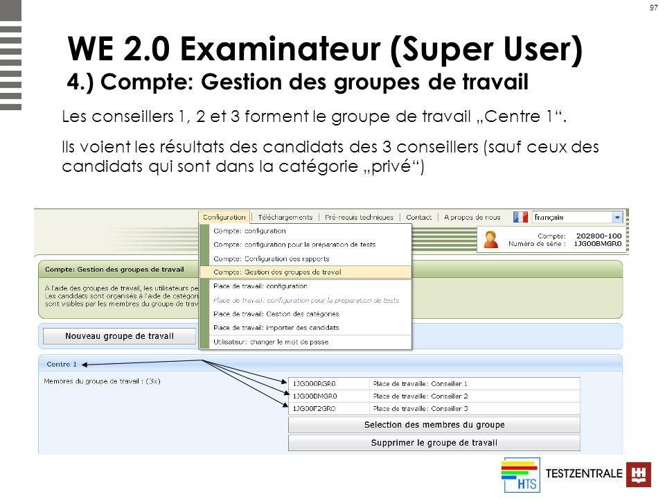 97 WE 2.0 Examinateur (Super User) 4.) Compte: Gestion des groupes de travail Les conseillers 1, 2 et 3 forment le groupe de travail Centre 1. Ils voi