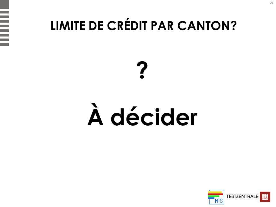 99 LIMITE DE CRÉDIT PAR CANTON? ? À décider