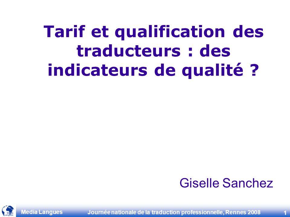 Journée nationale de la traduction professionnelle, Rennes 2008 1 Media Langues Tarif et qualification des traducteurs : des indicateurs de qualité .
