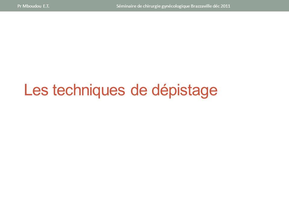 Les techniques de dépistage Séminaire de chirurgie gynécologique Brazzaville déc 2011Pr Mboudou E.T.