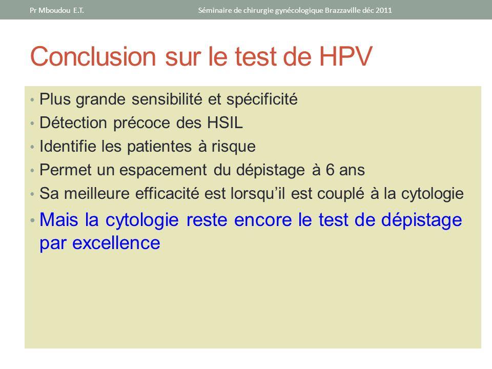 Conclusion sur le test de HPV Plus grande sensibilité et spécificité Détection précoce des HSIL Identifie les patientes à risque Permet un espacement
