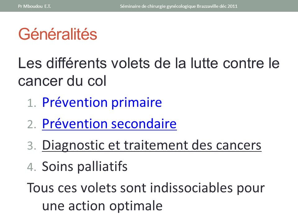Généralités Les différents volets de la lutte contre le cancer du col 1. Prévention primaire 2. Prévention secondaire 3. Diagnostic et traitement des