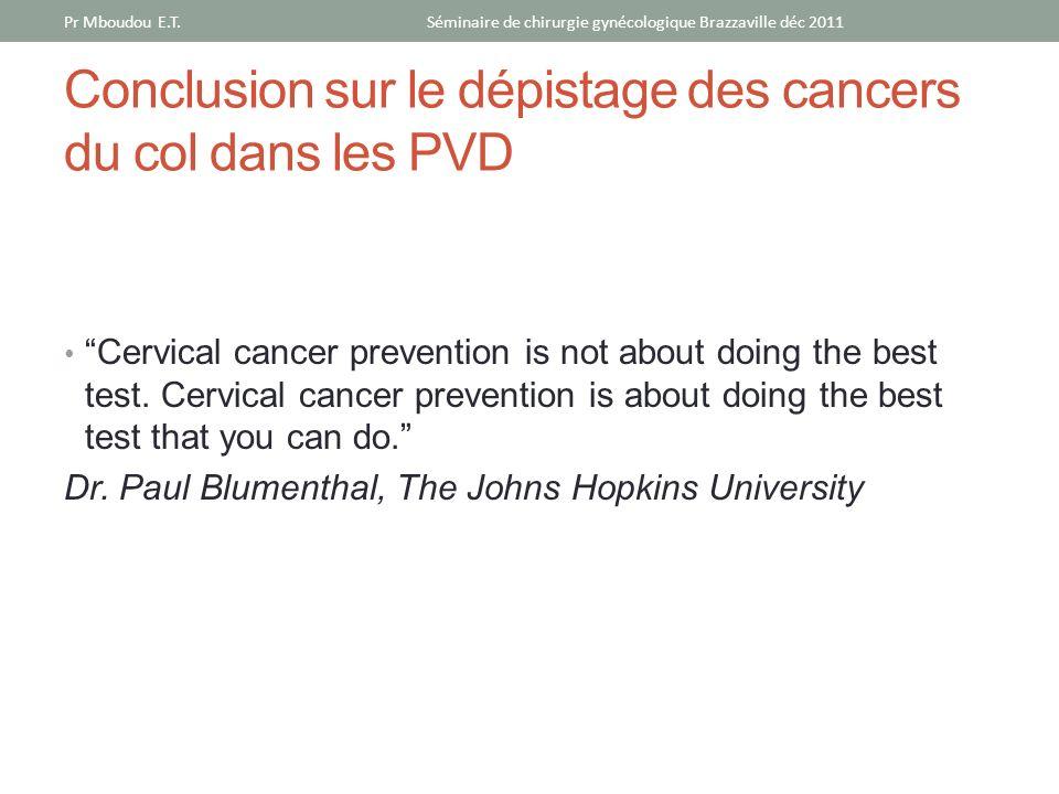 Conclusion sur le dépistage des cancers du col dans les PVD Cervical cancer prevention is not about doing the best test. Cervical cancer prevention is
