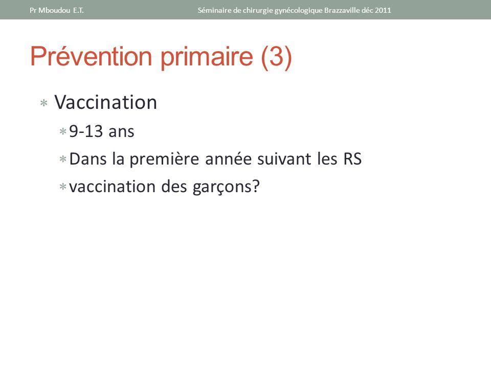 Prévention primaire (3) Vaccination 9-13 ans Dans la première année suivant les RS vaccination des garçons? Séminaire de chirurgie gynécologique Brazz