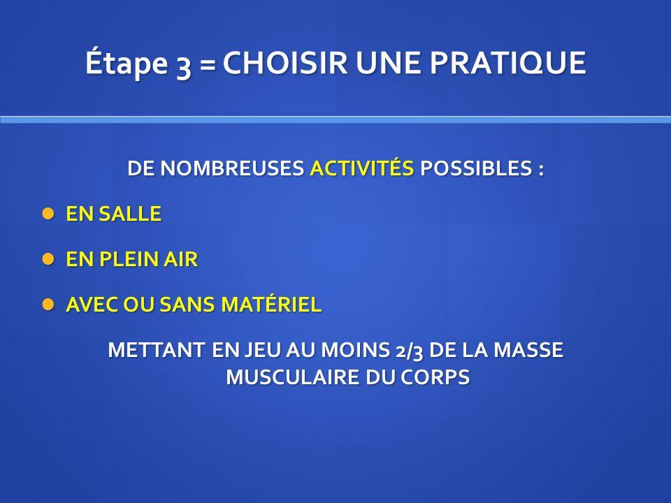 Étape 3 = CHOISIR UNE PRATIQUE DE NOMBREUSES ACTIVITÉS POSSIBLES : EN SALLE EN SALLE EN PLEIN AIR EN PLEIN AIR AVEC OU SANS MATÉRIEL AVEC OU SANS MATÉ