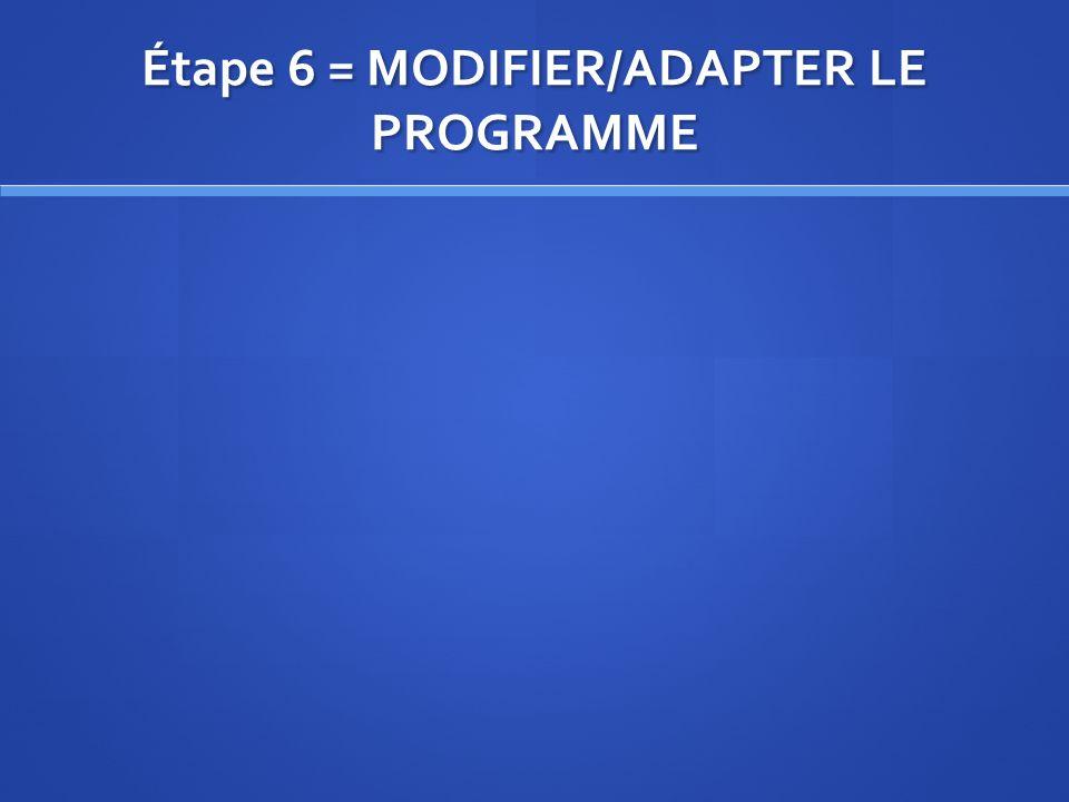 Étape 6 = MODIFIER/ADAPTER LE PROGRAMME