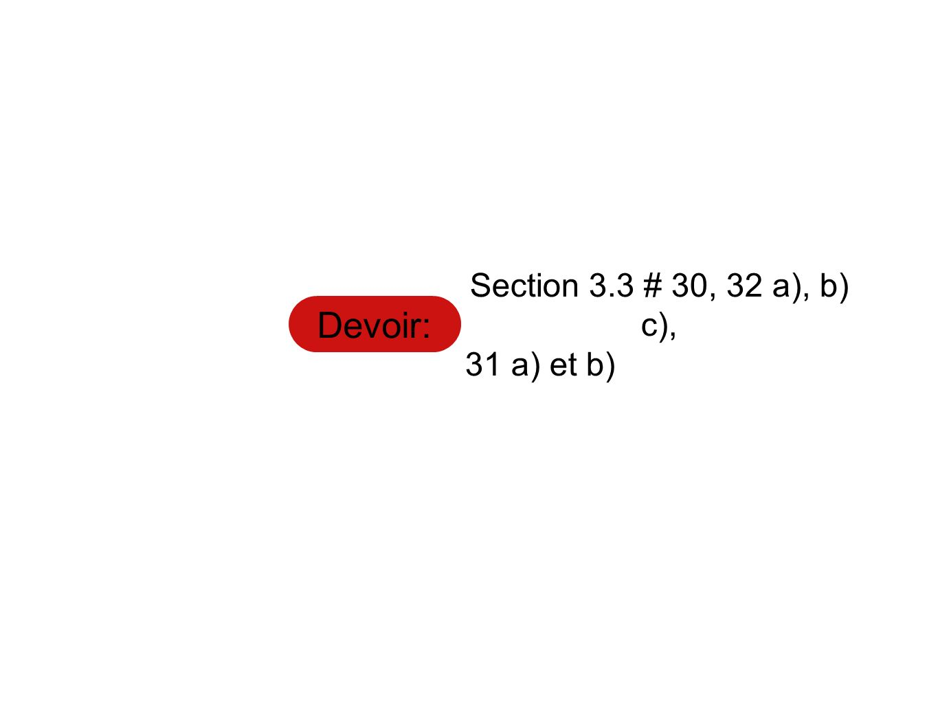 Devoir: Section 3.3 # 30, 32 a), b) c), 31 a) et b)