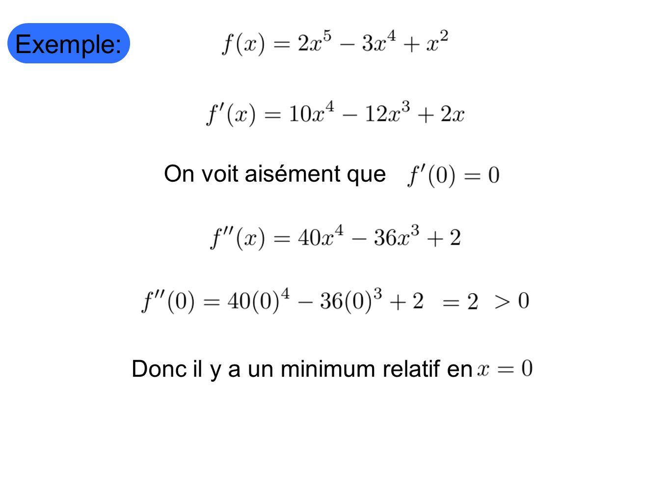 Exemple: On voit aisément que Donc il y a un minimum relatif en