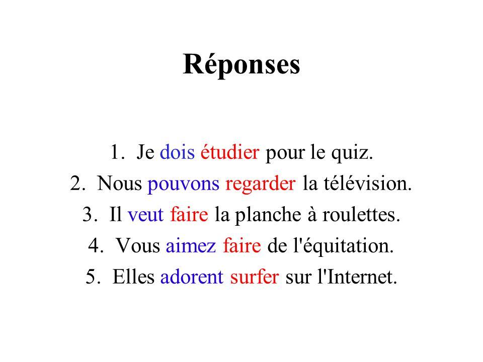 Réponses 1.Je dois étudier pour le quiz. 2. Nous pouvons regarder la télévision.