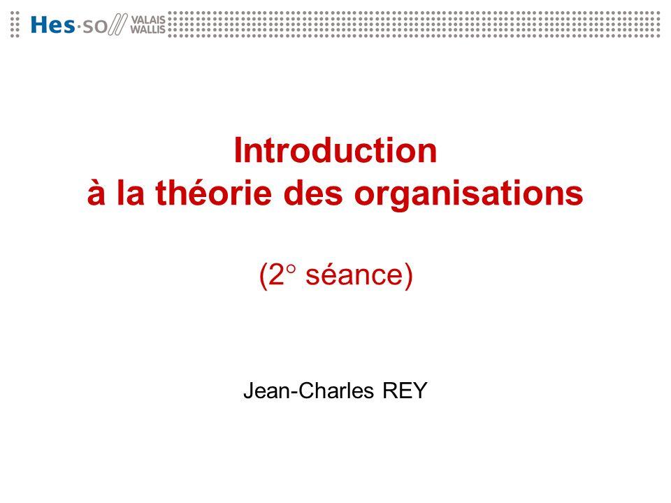 Introduction à la théorie des organisations (2° séance) Jean-Charles REY