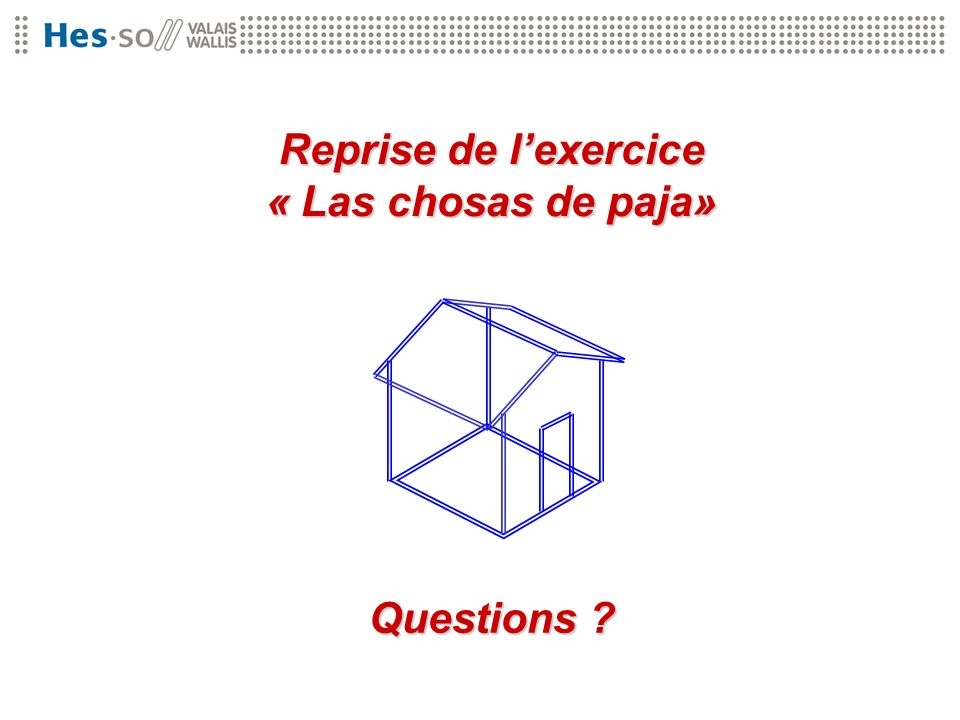 Reprise de lexercice « Las chosas de paja» Questions ?