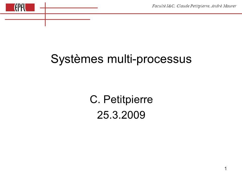 Faculté I&C, Claude Petitpierre, André Maurer 22 Kernel Queue des prêts Queue des synchronisations onload = init() function init () { new Process( xxx ) } this.run() { switch(state) { case 3: await (accept v, waituntil…) state = 4 return case 4:...