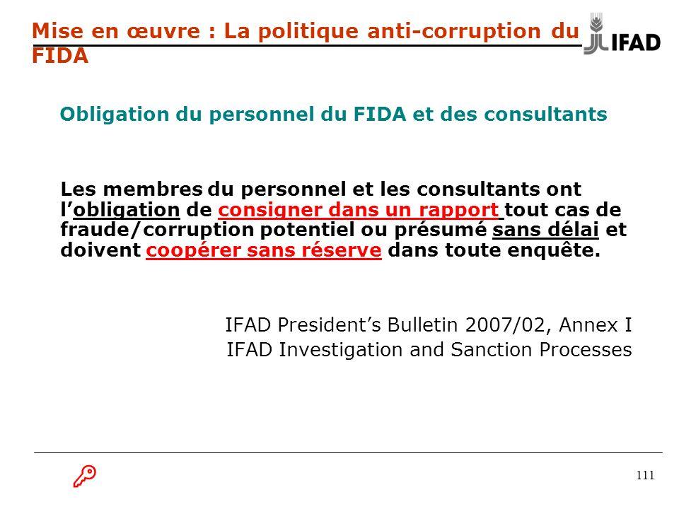 111 Mise en œuvre : La politique anti-corruption du FIDA Obligation du personnel du FIDA et des consultants Les membres du personnel et les consultant