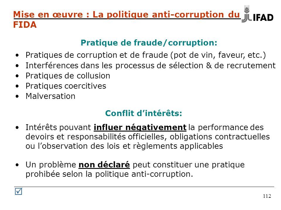 112 Mise en œuvre : La politique anti-corruption du FIDA Conflit dintérêts: Intérêts pouvant influer négativement la performance des devoirs et respon