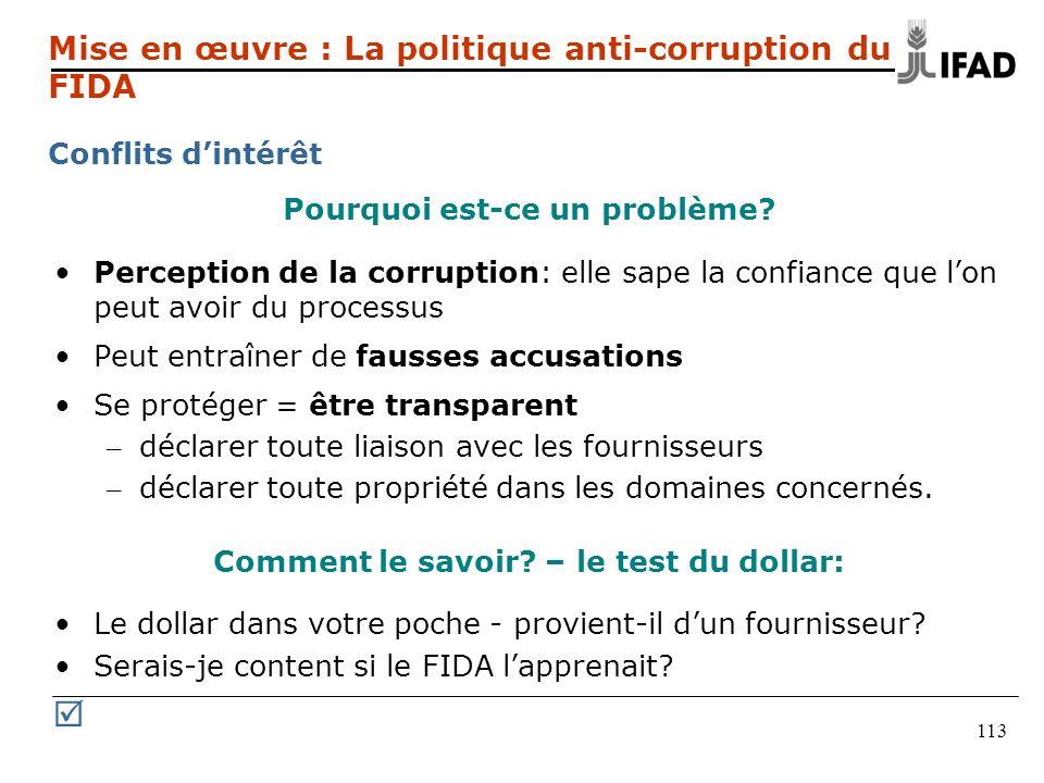 113 Mise en œuvre : La politique anti-corruption du FIDA Conflits dintérêt Pourquoi est-ce un problème? Perception de la corruption: elle sape la conf