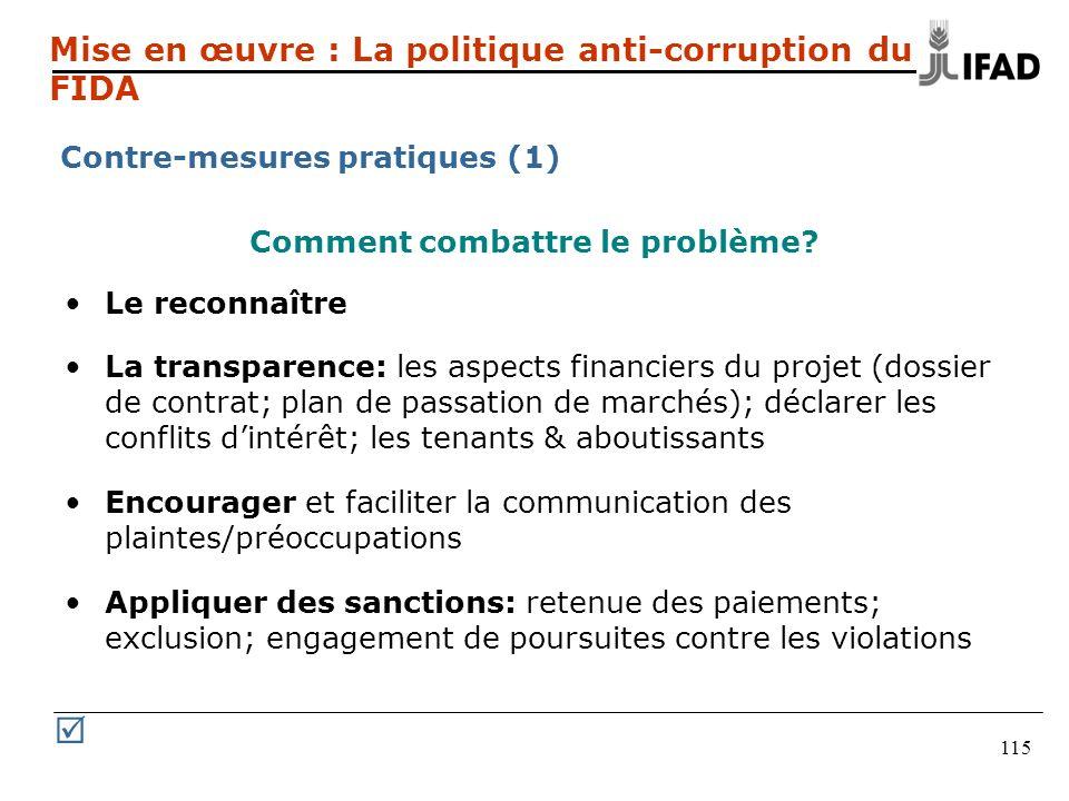 115 Mise en œuvre : La politique anti-corruption du FIDA Contre-mesures pratiques (1) Comment combattre le problème? Le reconnaître La transparence: l