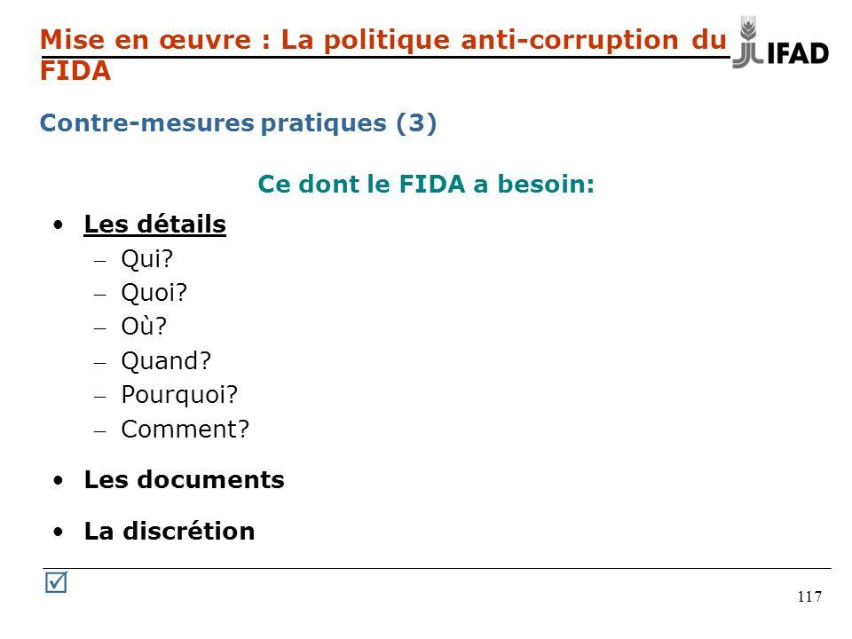 117 Ce dont le FIDA a besoin: Les détails – Qui? – Quoi? – Où? – Quand? – Pourquoi? – Comment? Les documents La discrétion Mise en œuvre : La politiqu