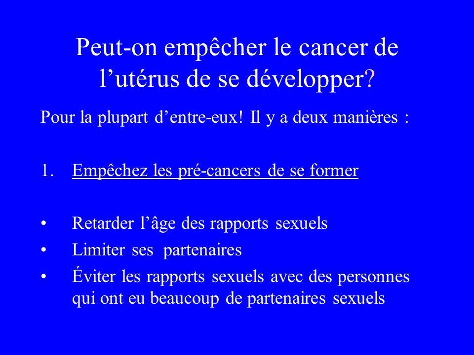 Peut-on empêcher le cancer de lutérus de se développer? Pour la plupart dentre-eux! Il y a deux manières : 1.Empêchez les pré-cancers de se former Ret