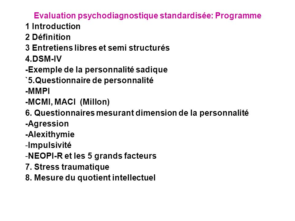 Evaluation psychodiagnostique standardisée: Programme 1 Introduction 2 Définition 3 Entretiens libres et semi structurés 4.DSM-IV -Exemple de la perso