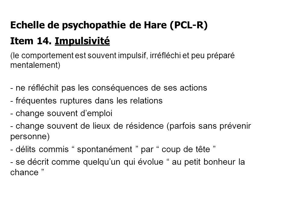 Echelle de psychopathie de Hare (PCL-R) Item 14.