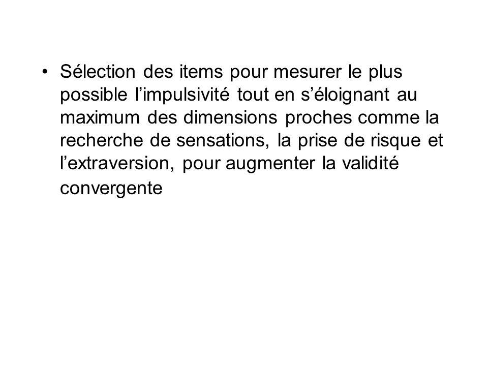 Sélection des items pour mesurer le plus possible limpulsivité tout en séloignant au maximum des dimensions proches comme la recherche de sensations, la prise de risque et lextraversion, pour augmenter la validité convergente