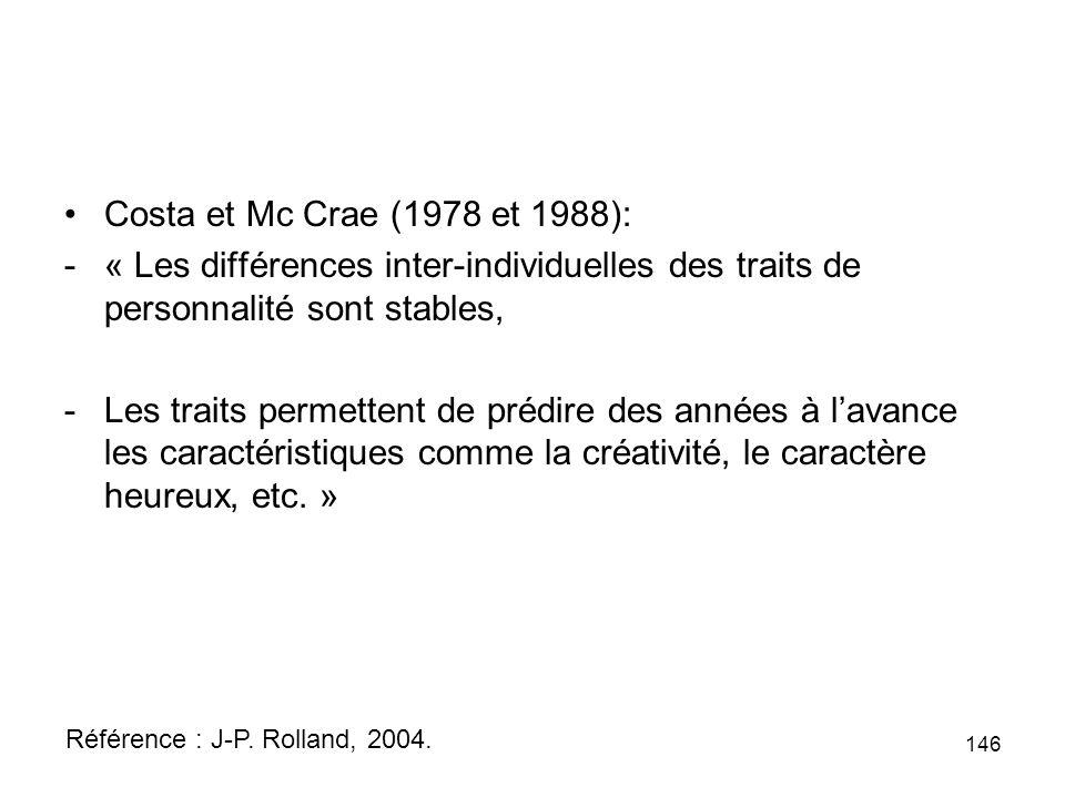 Costa et Mc Crae (1978 et 1988): -« Les différences inter-individuelles des traits de personnalité sont stables, -Les traits permettent de prédire des années à lavance les caractéristiques comme la créativité, le caractère heureux, etc.