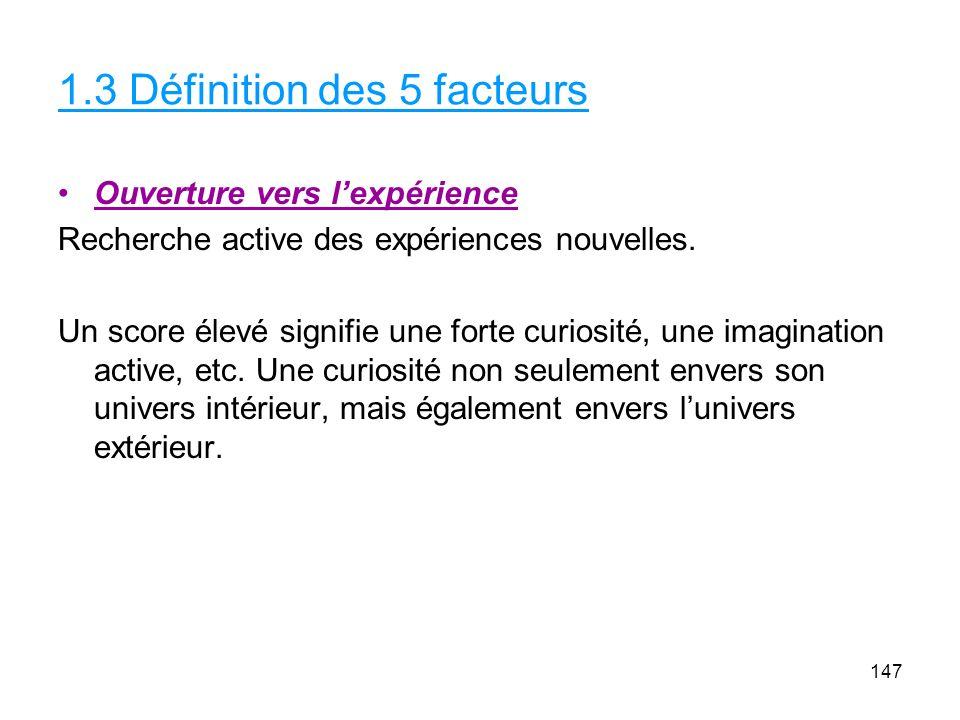 1.3 Définition des 5 facteurs Ouverture vers lexpérience Recherche active des expériences nouvelles.