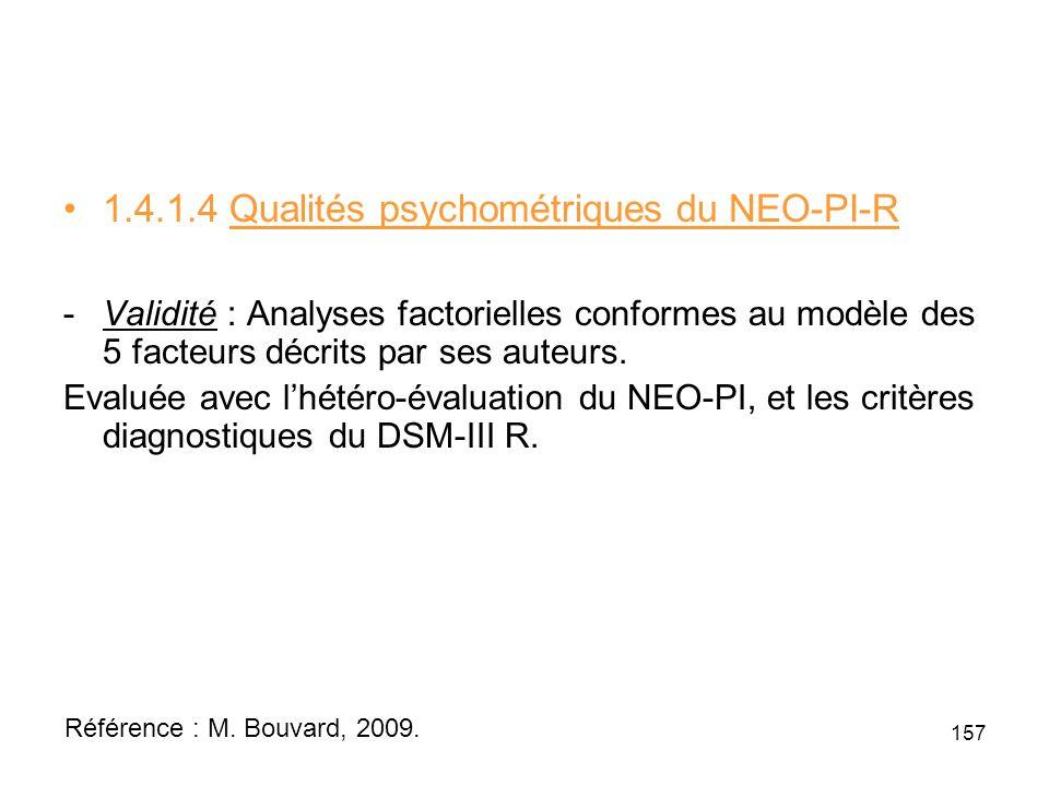 1.4.1.4 Qualités psychométriques du NEO-PI-R -Validité : Analyses factorielles conformes au modèle des 5 facteurs décrits par ses auteurs.