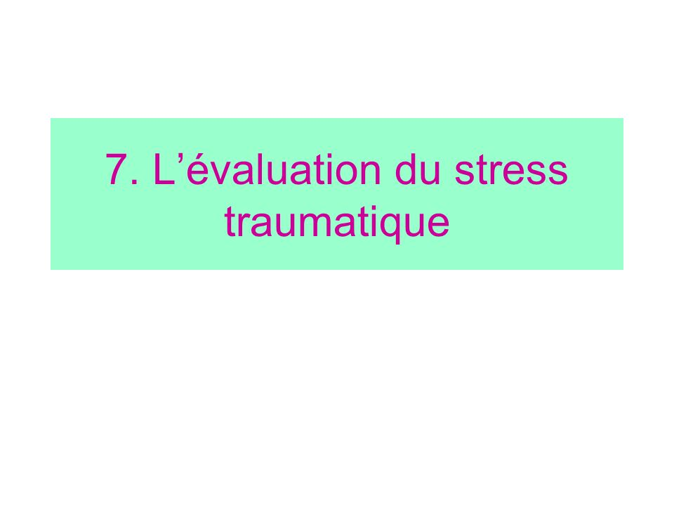 7. Lévaluation du stress traumatique
