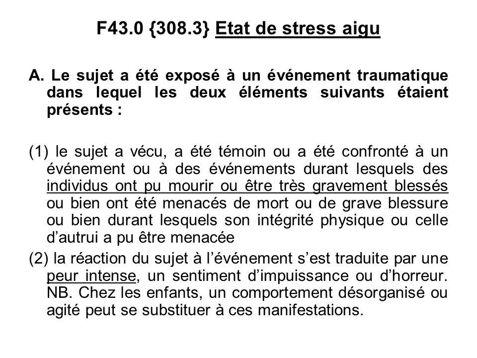 F43.0 {308.3} Etat de stress aigu A.