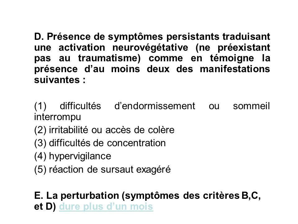 D. Présence de symptômes persistants traduisant une activation neurovégétative (ne préexistant pas au traumatisme) comme en témoigne la présence dau m