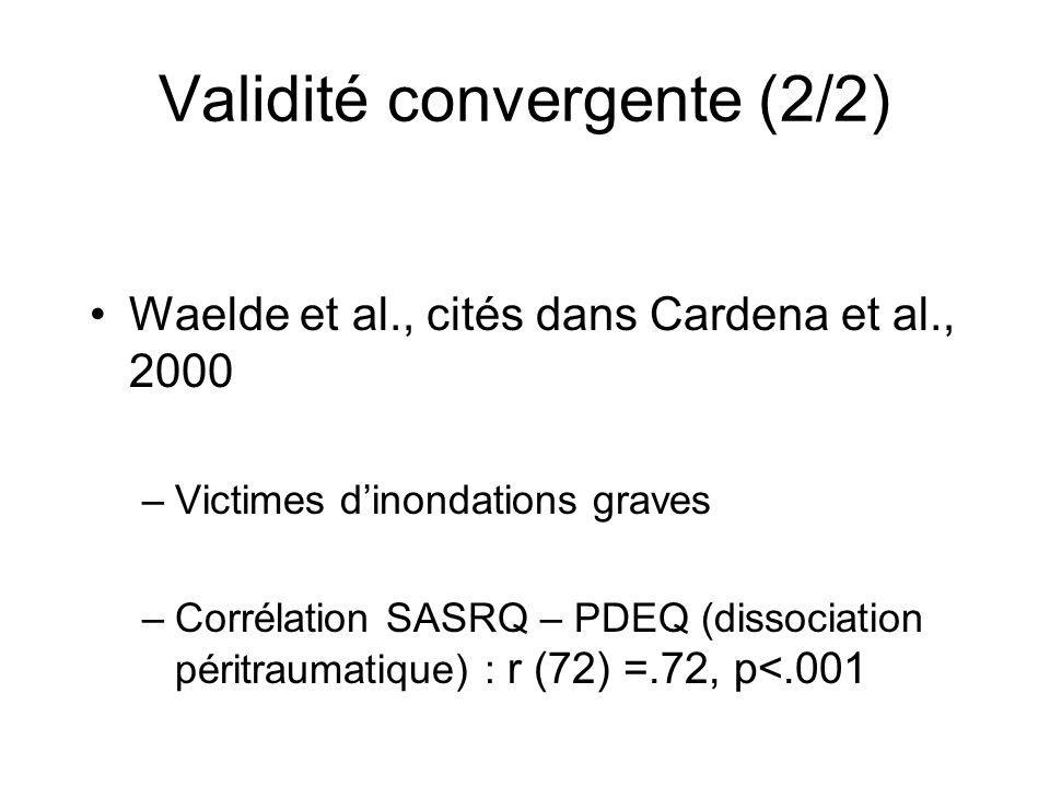 Waelde et al., cités dans Cardena et al., 2000 –Victimes dinondations graves –Corrélation SASRQ – PDEQ (dissociation péritraumatique) : r (72) =.72, p<.001 Validité convergente (2/2)