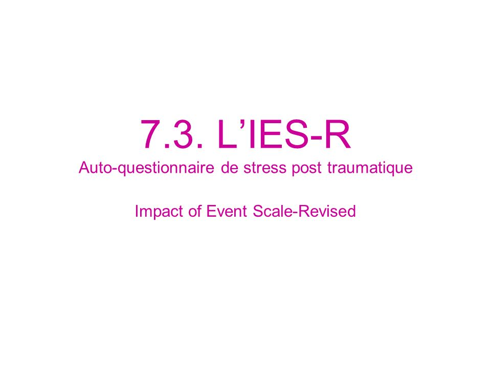 7.3. LIES-R Auto-questionnaire de stress post traumatique Impact of Event Scale-Revised