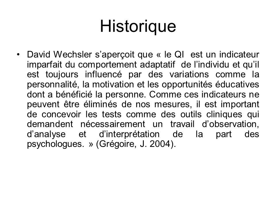 Historique David Wechsler saperçoit que « le QI est un indicateur imparfait du comportement adaptatif de lindividu et quil est toujours influencé par des variations comme la personnalité, la motivation et les opportunités éducatives dont a bénéficié la personne.