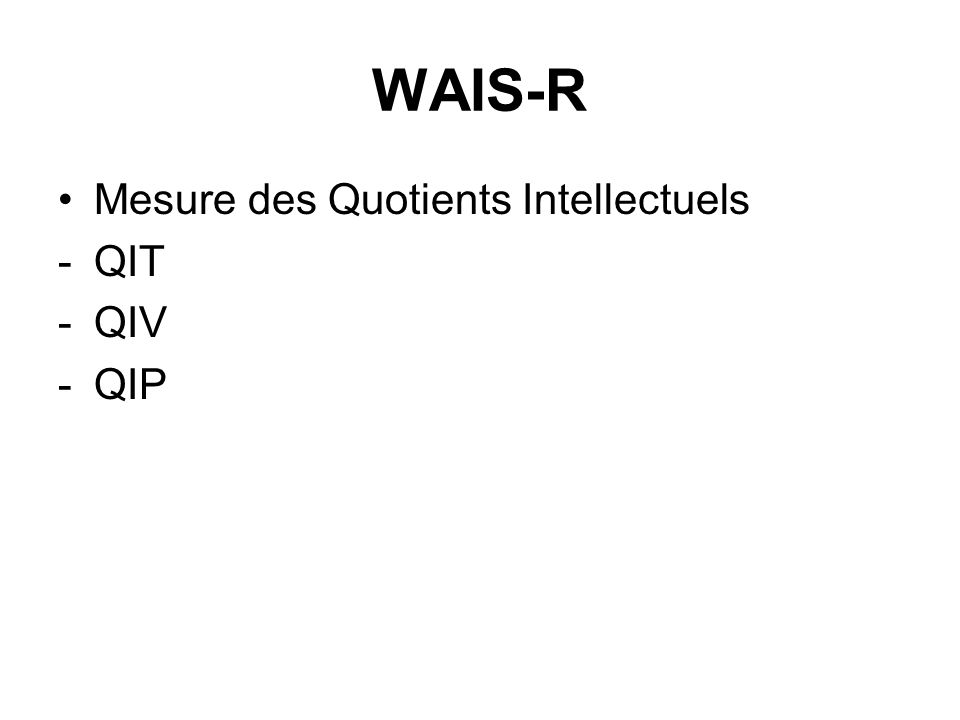 WAIS-R Mesure des Quotients Intellectuels -QIT -QIV -QIP