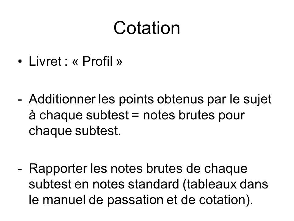 Cotation Livret : « Profil » -Additionner les points obtenus par le sujet à chaque subtest = notes brutes pour chaque subtest.