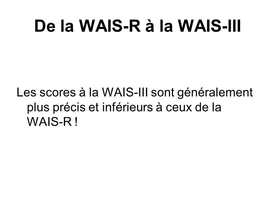 De la WAIS-R à la WAIS-III Les scores à la WAIS-III sont généralement plus précis et inférieurs à ceux de la WAIS-R !