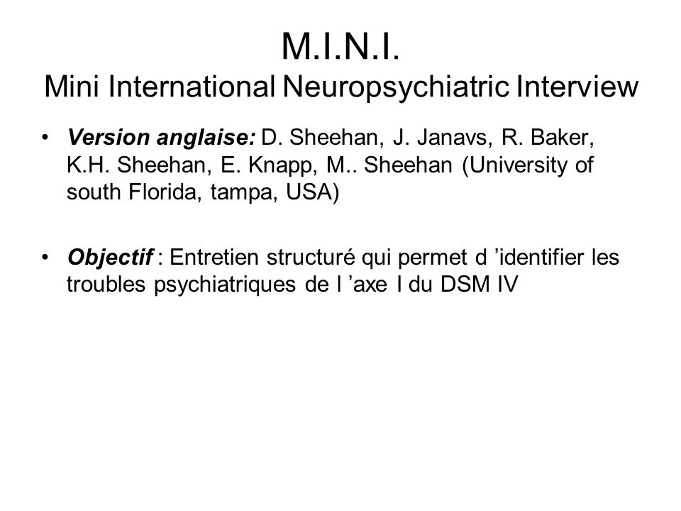M.I.N.I. Mini International Neuropsychiatric Interview Version anglaise: D. Sheehan, J. Janavs, R. Baker, K.H. Sheehan, E. Knapp, M.. Sheehan (Univers