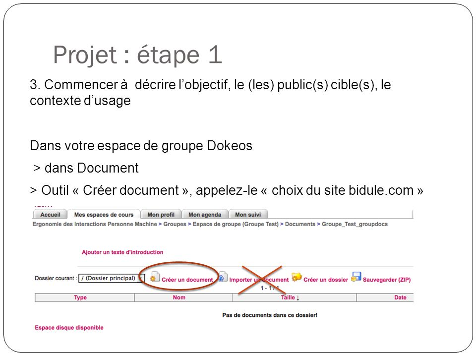 Projet : étape 1 3. Commencer à décrire lobjectif, le (les) public(s) cible(s), le contexte dusage Dans votre espace de groupe Dokeos > dans Document