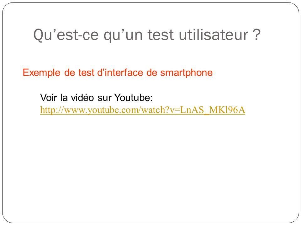 Quest-ce quun test utilisateur ? Exemple de test dinterface de smartphone Voir la vidéo sur Youtube: http://www.youtube.com/watch?v=LnAS_MKl96A