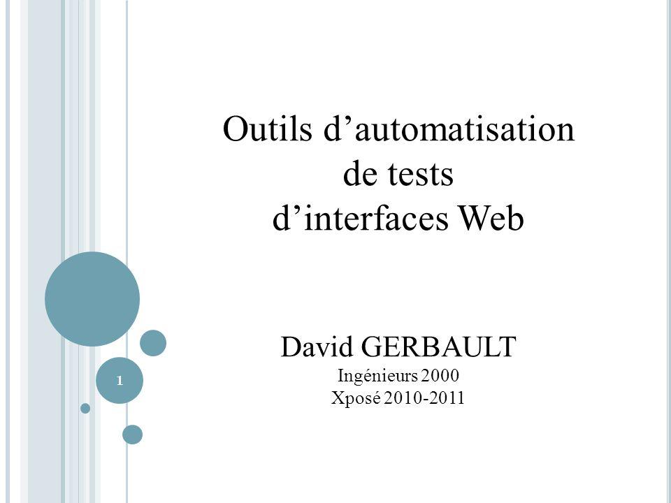 Outils dautomatisation de tests dinterfaces Web David GERBAULT Ingénieurs 2000 Xposé 2010-2011 1