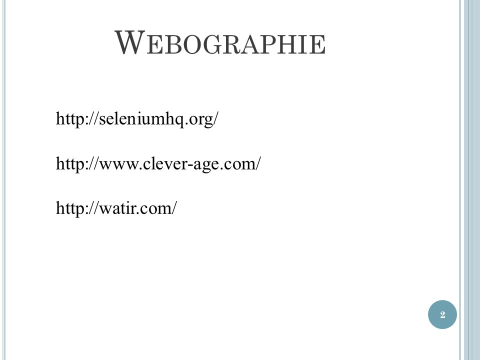 2 W EBOGRAPHIE http://seleniumhq.org/ http://www.clever-age.com/ http://watir.com/