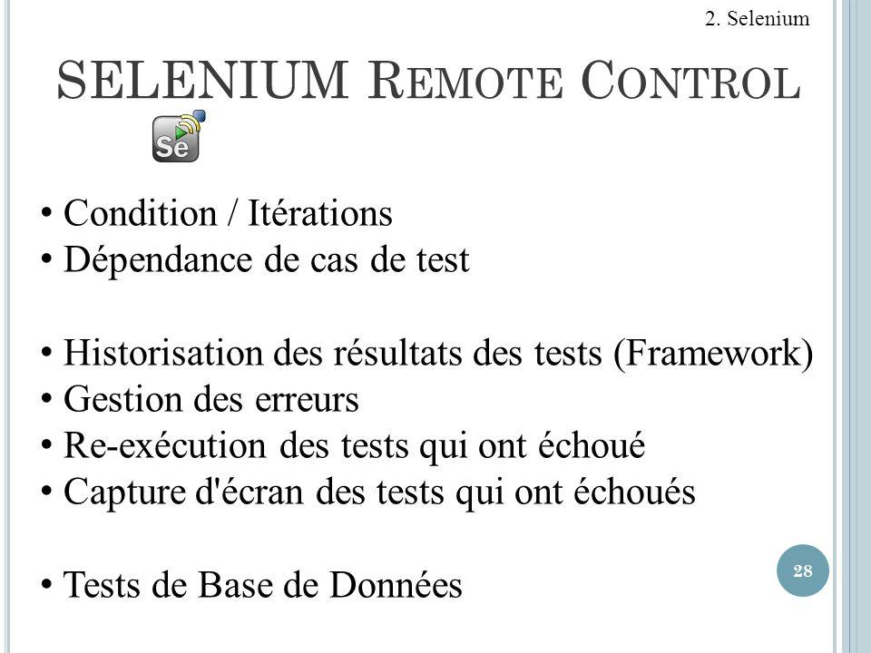 SELENIUM R EMOTE C ONTROL 28 Condition / Itérations Dépendance de cas de test Historisation des résultats des tests (Framework) Gestion des erreurs Re