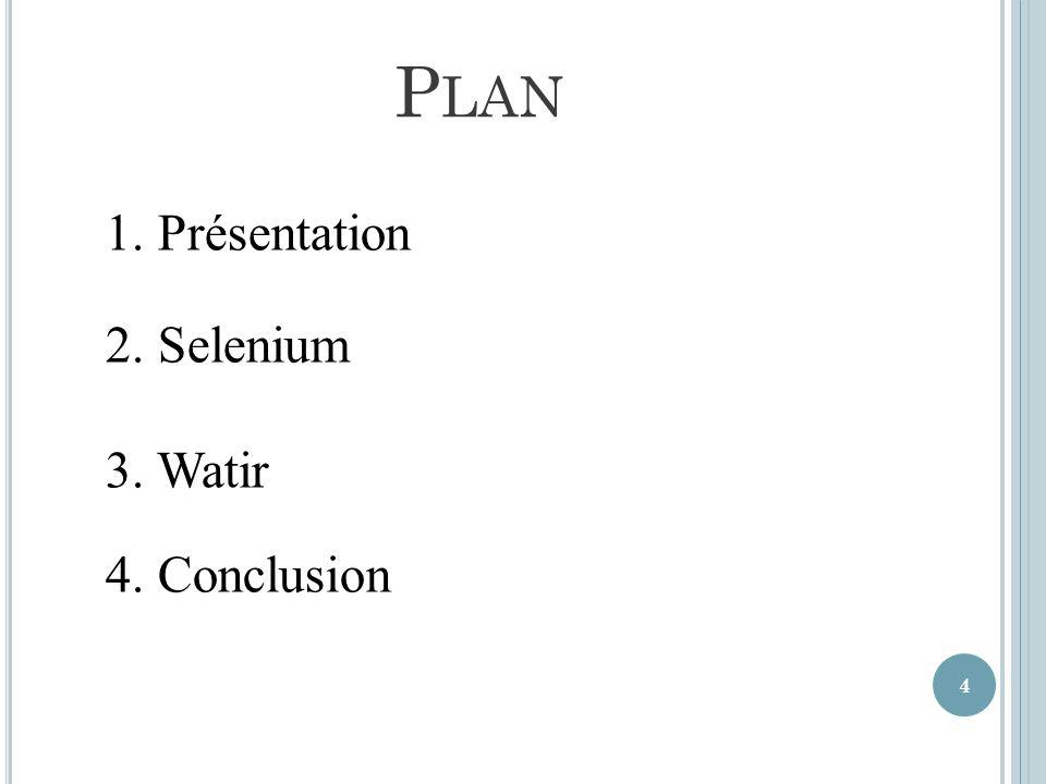 4 1. Présentation 2. Selenium 3. Watir 4. Conclusion P LAN